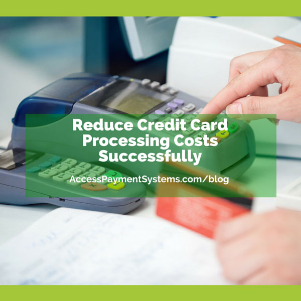 Reduce Credit Card Processing Costs Successfully